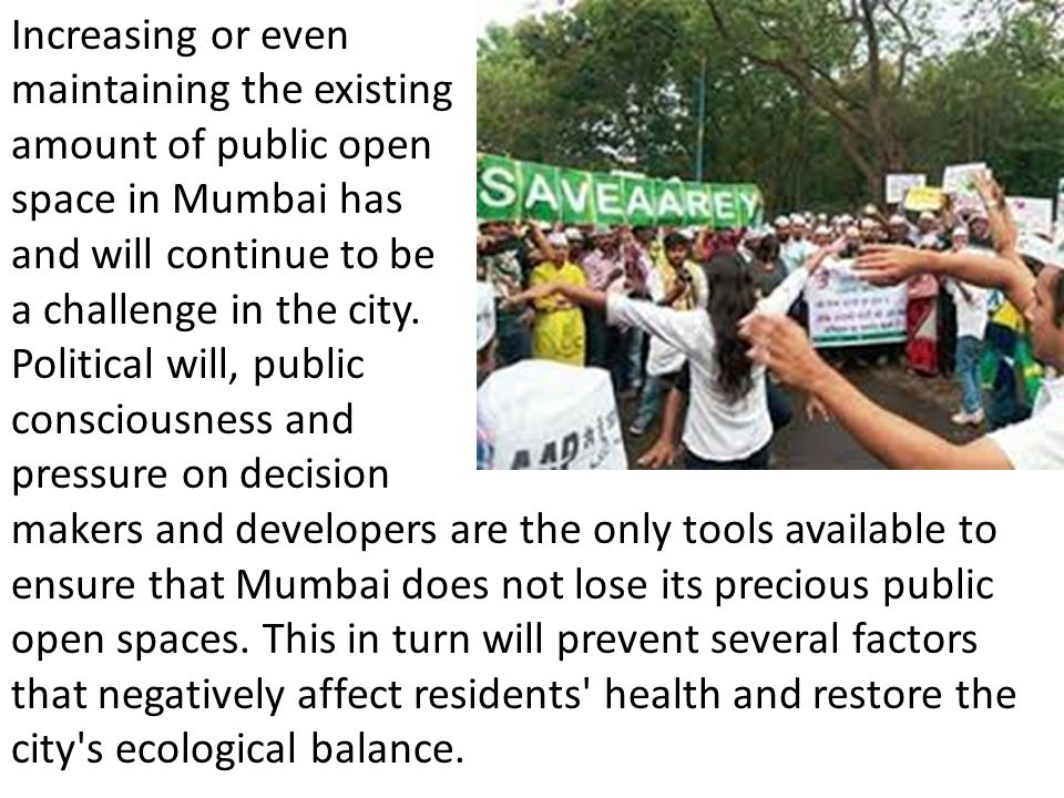 Increasing or even maintaining the existing amount of public open space in Mumbai has and will continue to be a challenge in the city.