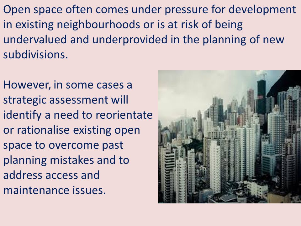 Open space often comes under pressure for development in existing neighbourhoods or is at risk of being undervalued and underprovided in the planning of new subdivisions.