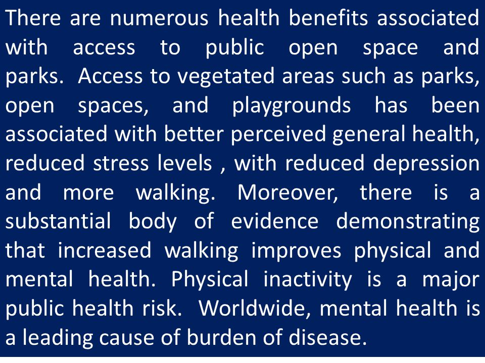 There are numerous health benefits associated with access to public open space and parks.