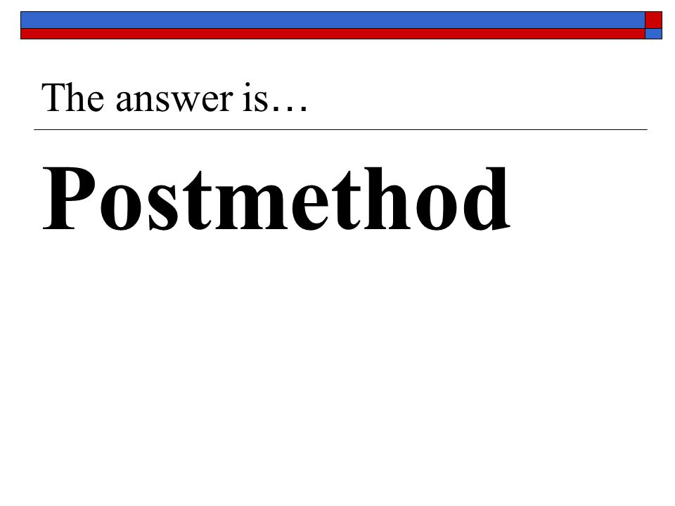 The answer is … Postmethod