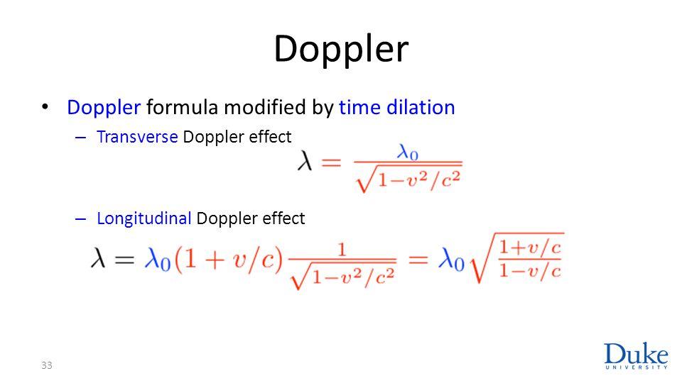 Doppler Doppler formula modified by time dilation – Transverse Doppler effect – Longitudinal Doppler effect 33