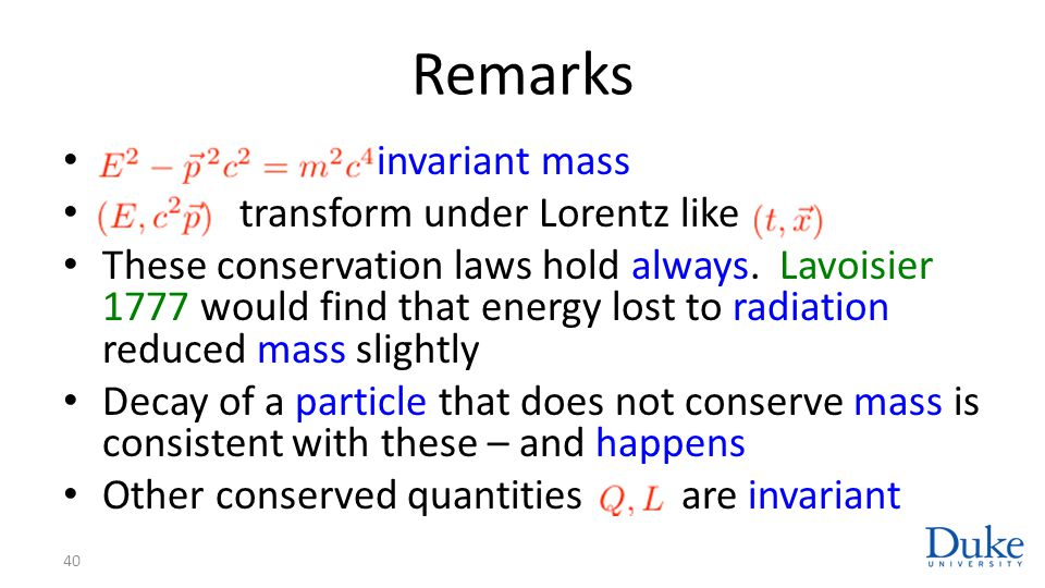 Remarks 40 invariant mass transform under Lorentz like These conservation laws hold always. Lavoisier 1777 would find that energy lost to radiation re