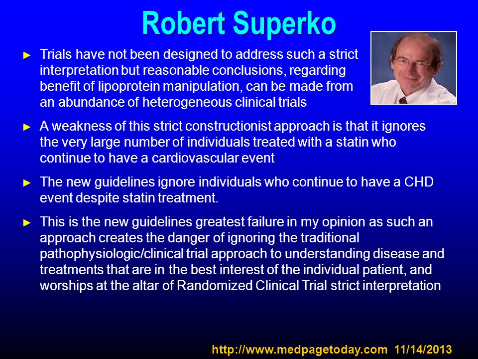 http://www.medpagetoday.com 11/14/2013 Robert Superko ► Trials have not been designed to address such a strict interpretation but reasonable conclusio