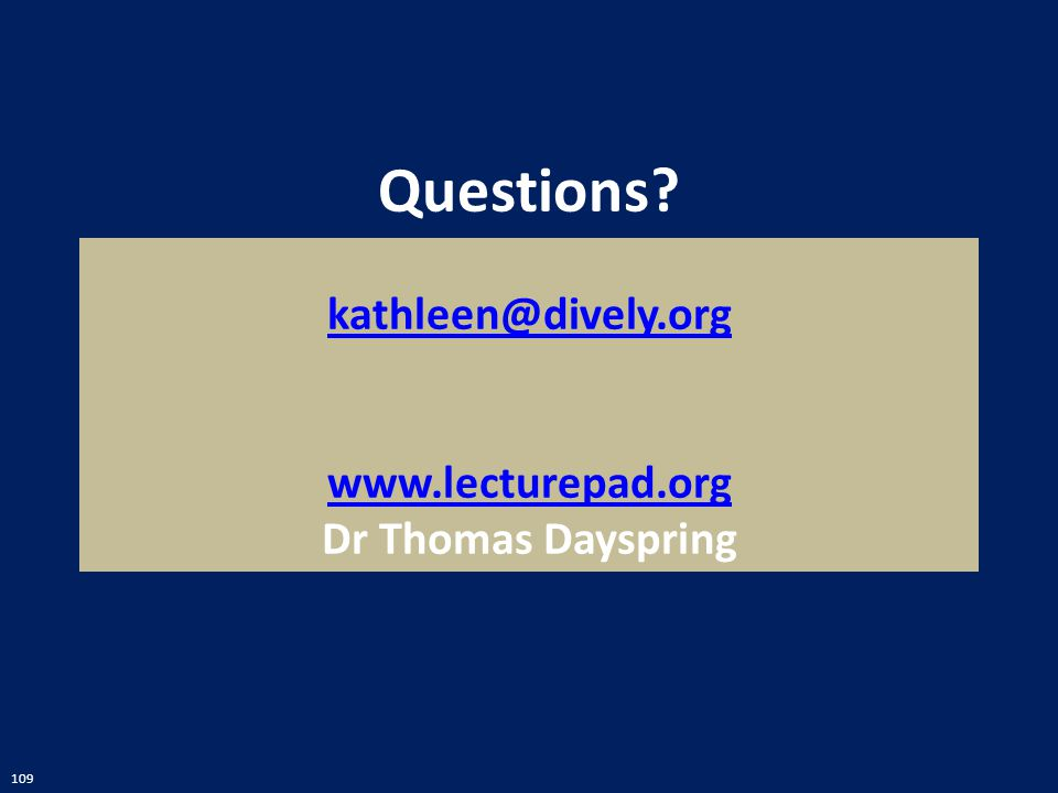 109 Questions? kathleen@dively.org www.lecturepad.org Dr Thomas Dayspring kathleen@dively.org www.lecturepad.org