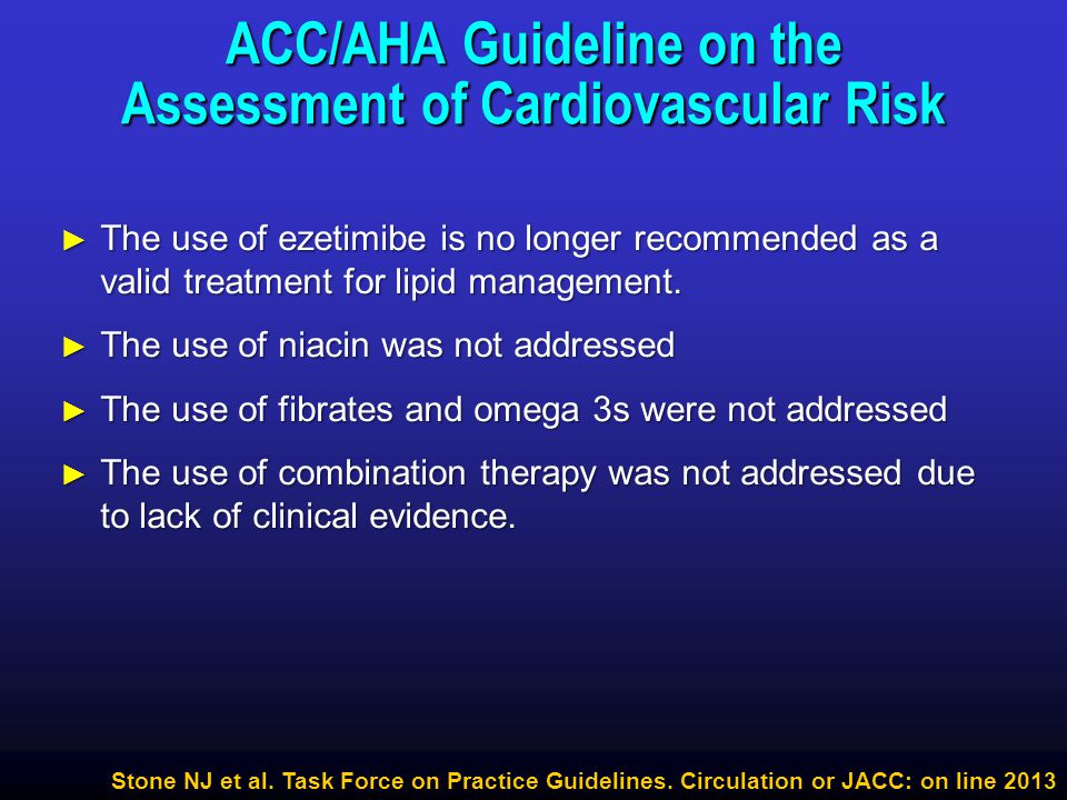 ► The use of ezetimibe is no longer recommended as a valid treatment for lipid management. ► The use of niacin was not addressed ► The use of fibrates