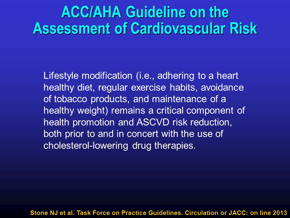Stone NJ et al. Task Force on Practice Guidelines. Circulation or JACC: on line 2013 ACC/AHA Guideline on the Assessment of Cardiovascular Risk Lifest