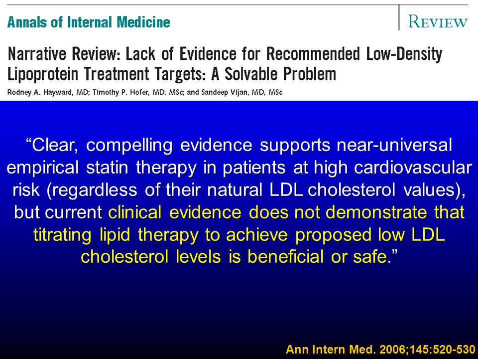 """Ann Intern Med. 2006;145:520-530 """"Clear, compelling evidence supports near-universal empirical statin therapy in patients at high cardiovascular risk"""