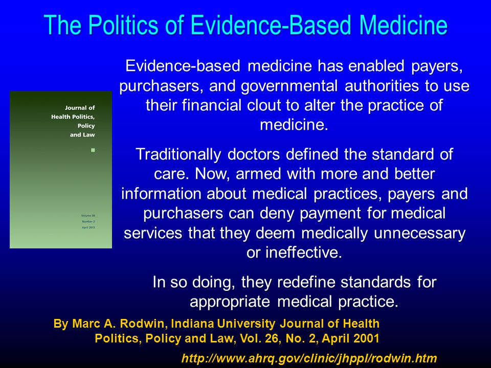 http://www.ahrq.gov/clinic/jhppl/rodwin.htm Evidence-based medicine has enabled payers, purchasers, and governmental authorities to use their financia