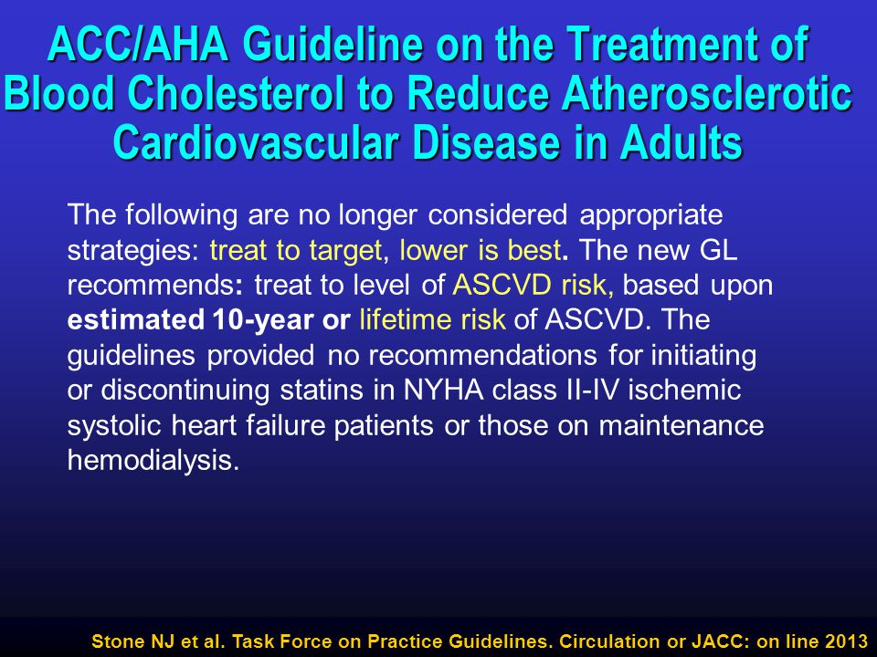Stone NJ et al. Task Force on Practice Guidelines. Circulation or JACC: on line 2013 ACC/AHA Guideline on the Treatment of Blood Cholesterol to Reduce
