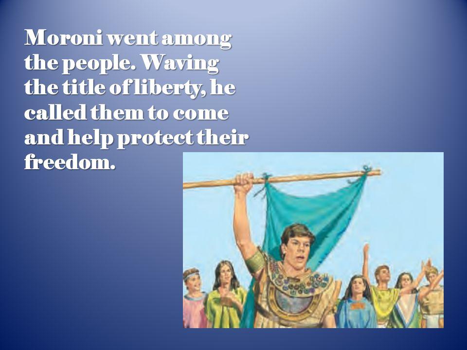 Moroni went among the people.