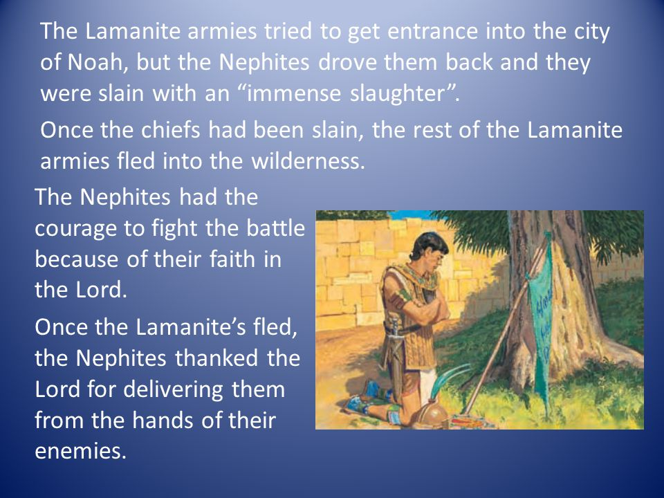 """The Lamanite armies tried to get entrance into the city of Noah, but the Nephites drove them back and they were slain with an """"immense slaughter"""". Onc"""
