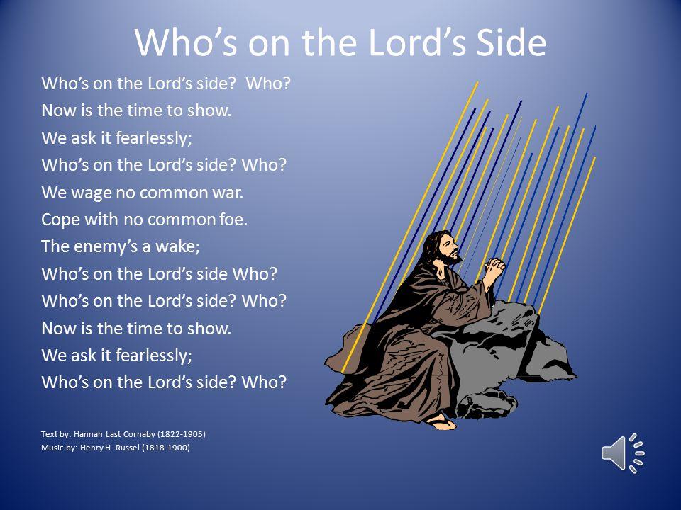 Who's on the Lord's Side Who's on the Lord's side.