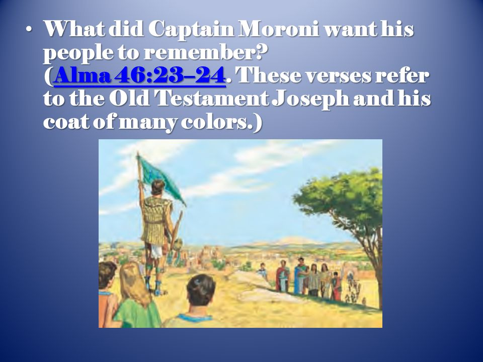 What did Captain Moroni want his people to remember? (Alma 46:23–24. These verses refer to the Old Testament Joseph and his coat of many colors.) What