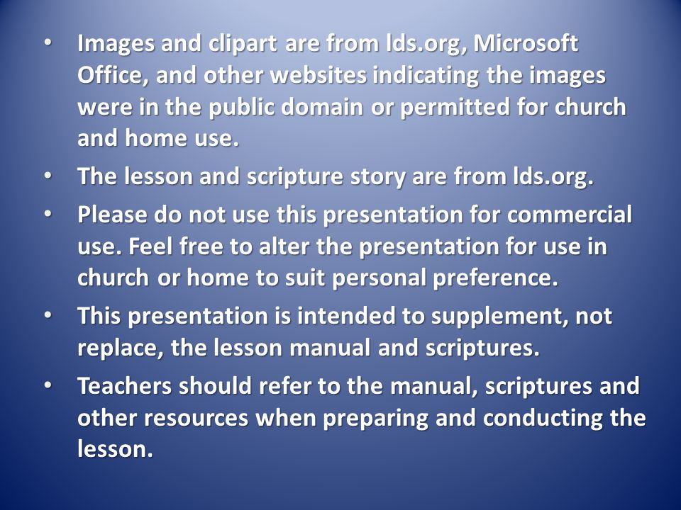 Images and clipart are from lds.org, Microsoft Office, and other websites indicating the images were in the public domain or permitted for church and home use.