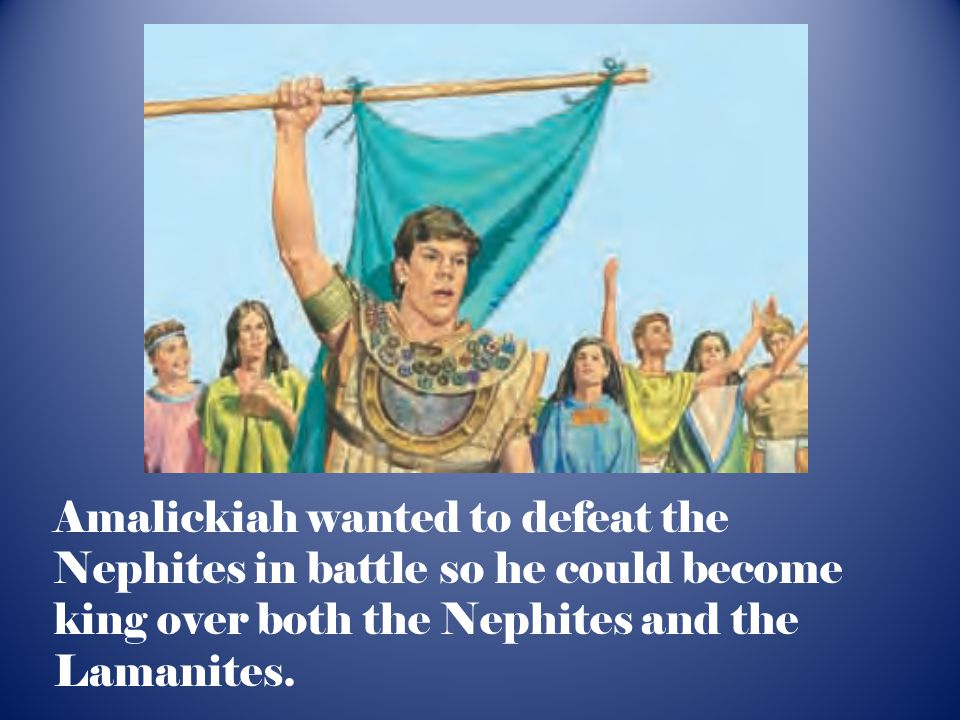 Amalickiah wanted to defeat the Nephites in battle so he could become king over both the Nephites and the Lamanites.