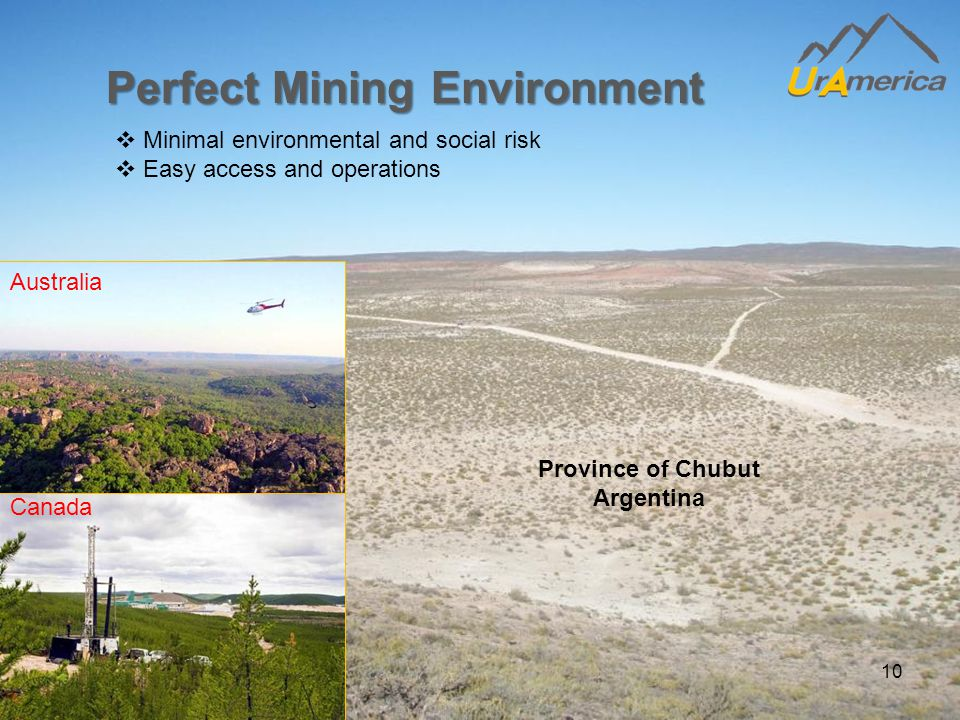 10 Perfect Mining Environment  Minimal environmental and social risk  Easy access and operations Australia Canada Province of Chubut Argentina
