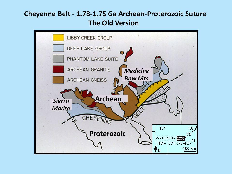 Cheyenne Belt - 1.78-1.75 Ga Archean-Proterozoic Suture The Old Version Archean Proterozoic Medicine Bow Mts.