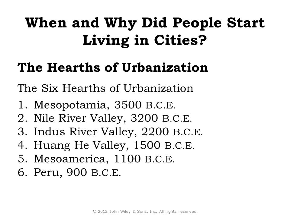 The Six Hearths of Urbanization 1.Mesopotamia, 3500 B.C.E. 2.Nile River Valley, 3200 B.C.E. 3.Indus River Valley, 2200 B.C.E. 4.Huang He Valley, 1500