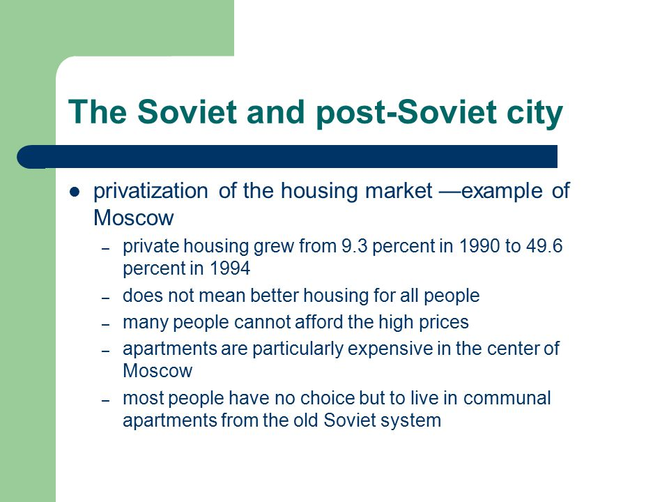The Soviet and post-Soviet city privatization of the housing market —example of Moscow – private housing grew from 9.3 percent in 1990 to 49.6 percent