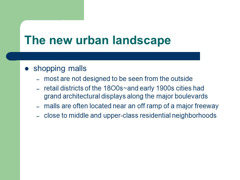 The new urban landscape shopping malls – most are not designed to be seen from the outside – retail districts of the 18O0s~and early 1900s cities had