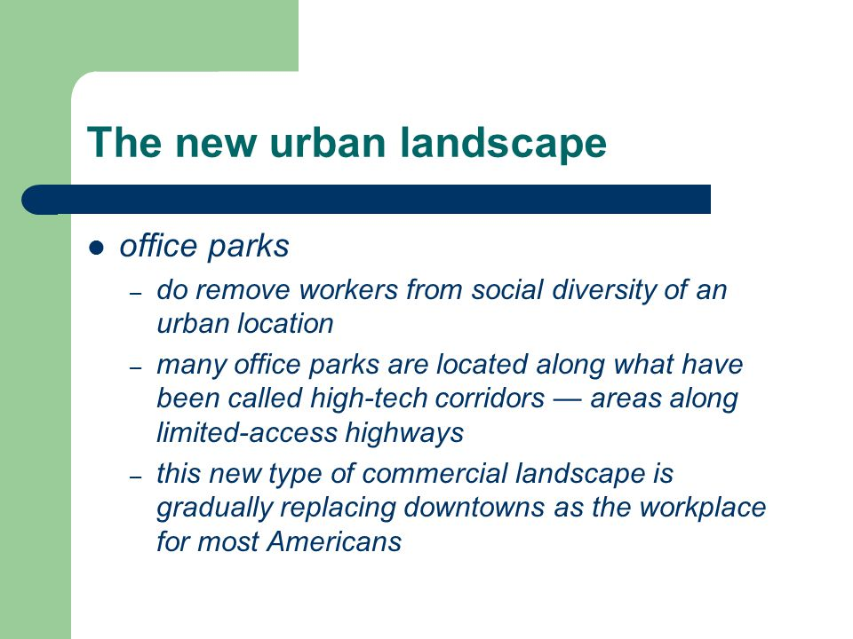 The new urban landscape office parks – do remove workers from social diversity of an urban location – many office parks are located along what have be