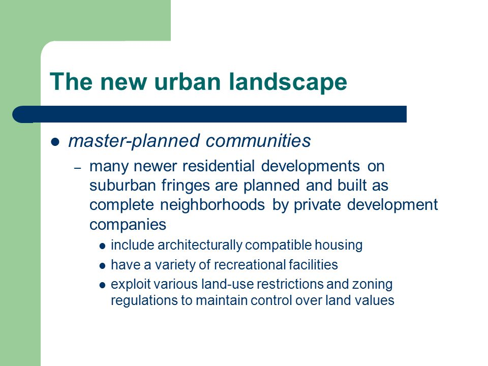 The new urban landscape master-planned communities – many newer residential developments on suburban fringes are planned and built as complete neighbo