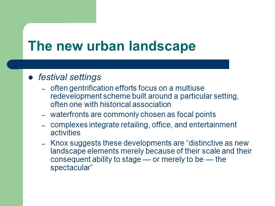 The new urban landscape festival settings – often gentrification efforts focus on a multiuse redevelopment scheme built around a particular setting, o