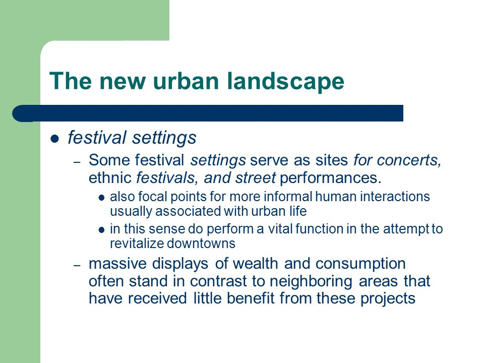 The new urban landscape festival settings – Some festival settings serve as sites for concerts, ethnic festivals, and street performances. also focal