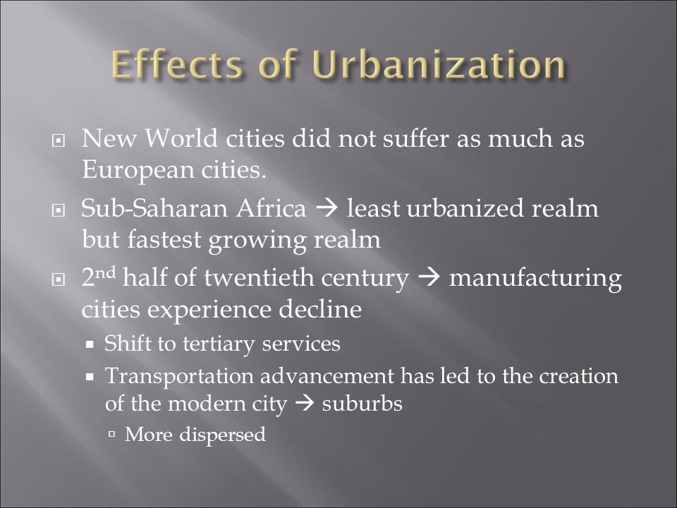  New World cities did not suffer as much as European cities.  Sub-Saharan Africa  least urbanized realm but fastest growing realm  2 nd half of tw