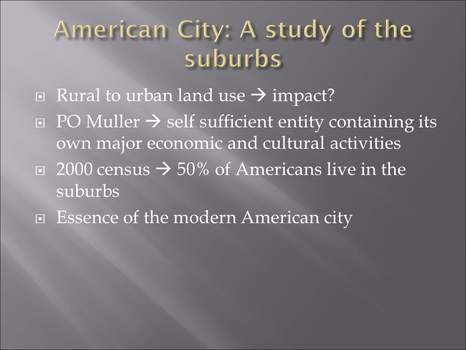  Rural to urban land use  impact?  PO Muller  self sufficient entity containing its own major economic and cultural activities  2000 census  50%