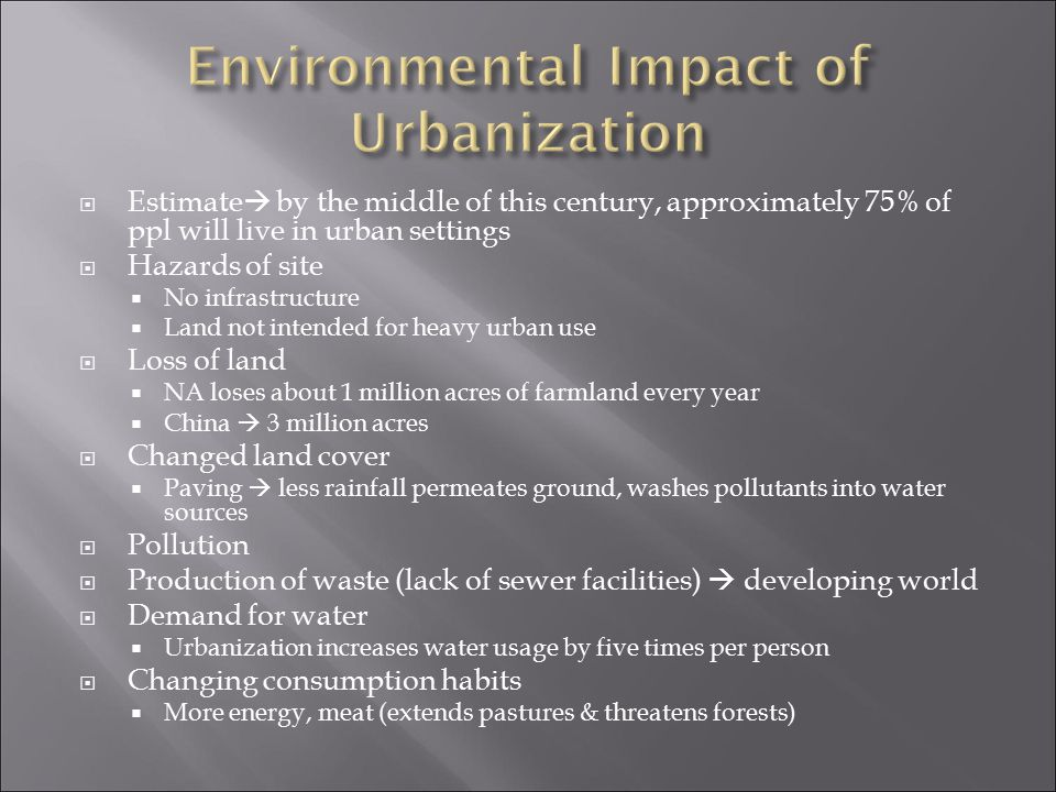  Estimate  by the middle of this century, approximately 75% of ppl will live in urban settings  Hazards of site  No infrastructure  Land not inte