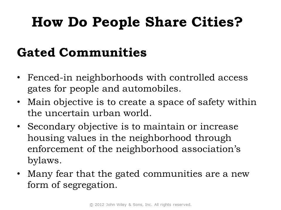 Gated Communities Fenced-in neighborhoods with controlled access gates for people and automobiles. Main objective is to create a space of safety withi