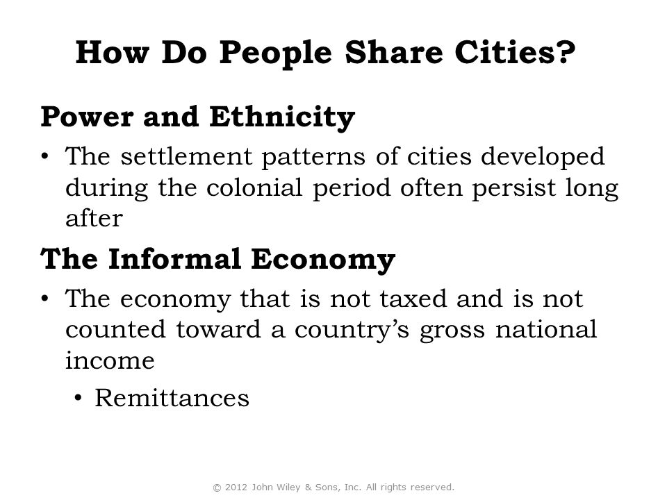 Power and Ethnicity The settlement patterns of cities developed during the colonial period often persist long after The Informal Economy The economy t