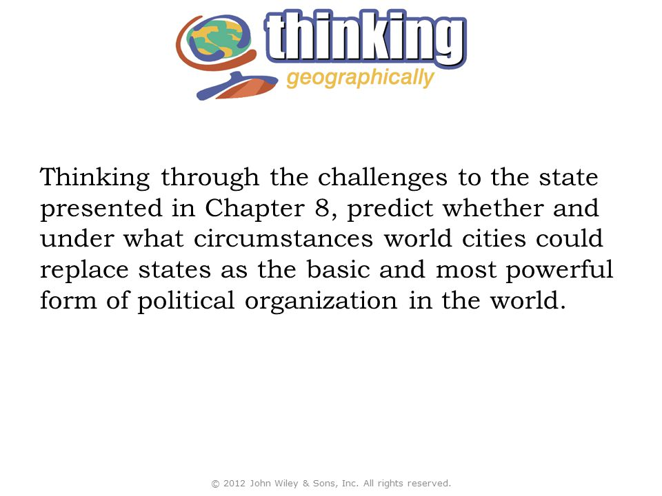 Thinking through the challenges to the state presented in Chapter 8, predict whether and under what circumstances world cities could replace states as