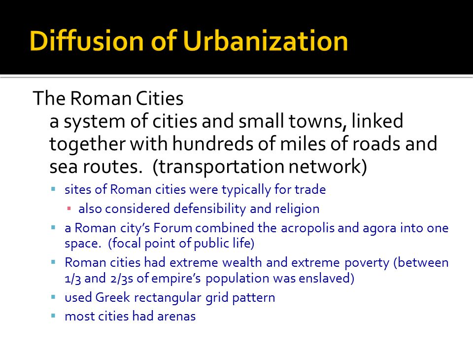 The Roman Cities a system of cities and small towns, linked together with hundreds of miles of roads and sea routes. (transportation network)  sites