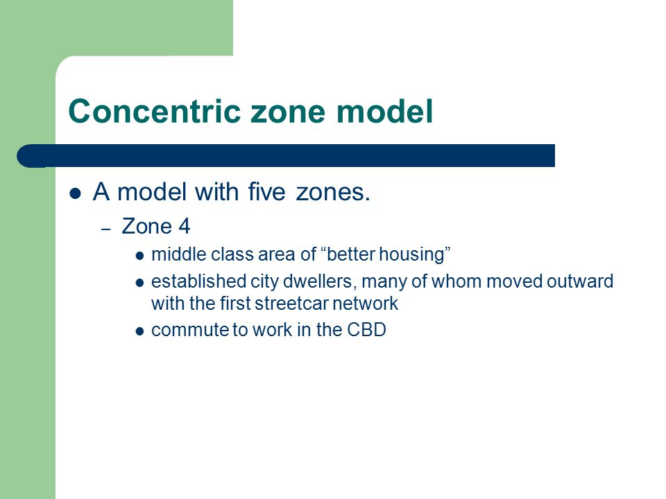 """Concentric zone model A model with five zones. – Zone 4 middle class area of """"better housing"""" established city dwellers, many of whom moved outward wi"""