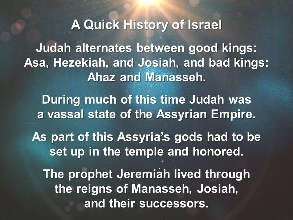 A Quick History of Israel Judah alternates between good kings: Asa, Hezekiah, and Josiah, and bad kings: Ahaz and Manasseh. During much of this time J