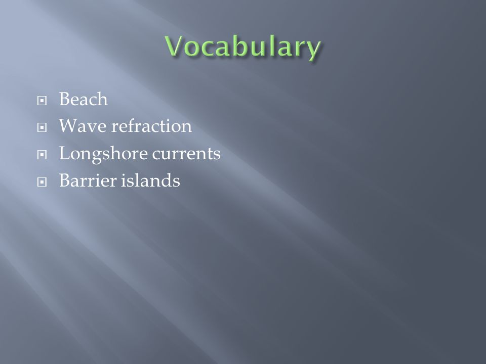  Beach  Wave refraction  Longshore currents  Barrier islands