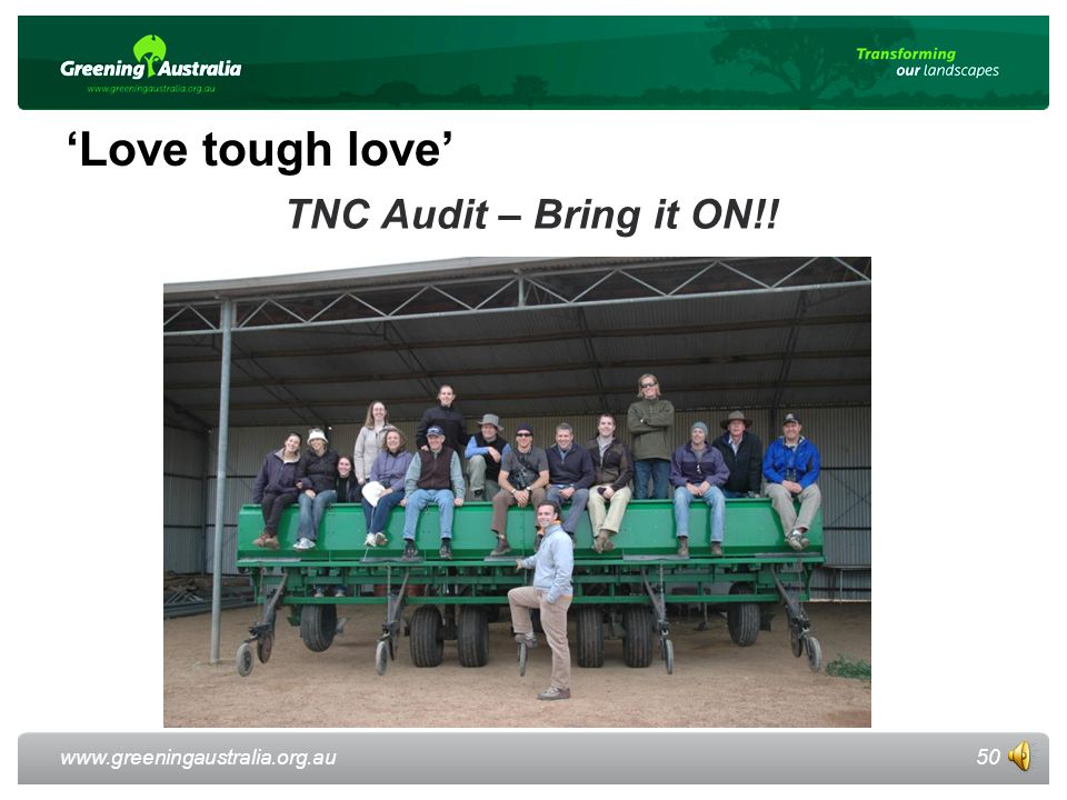 www.greeningaustralia.org.au TNC Audit – Bring it ON!! 50 'Love tough love'