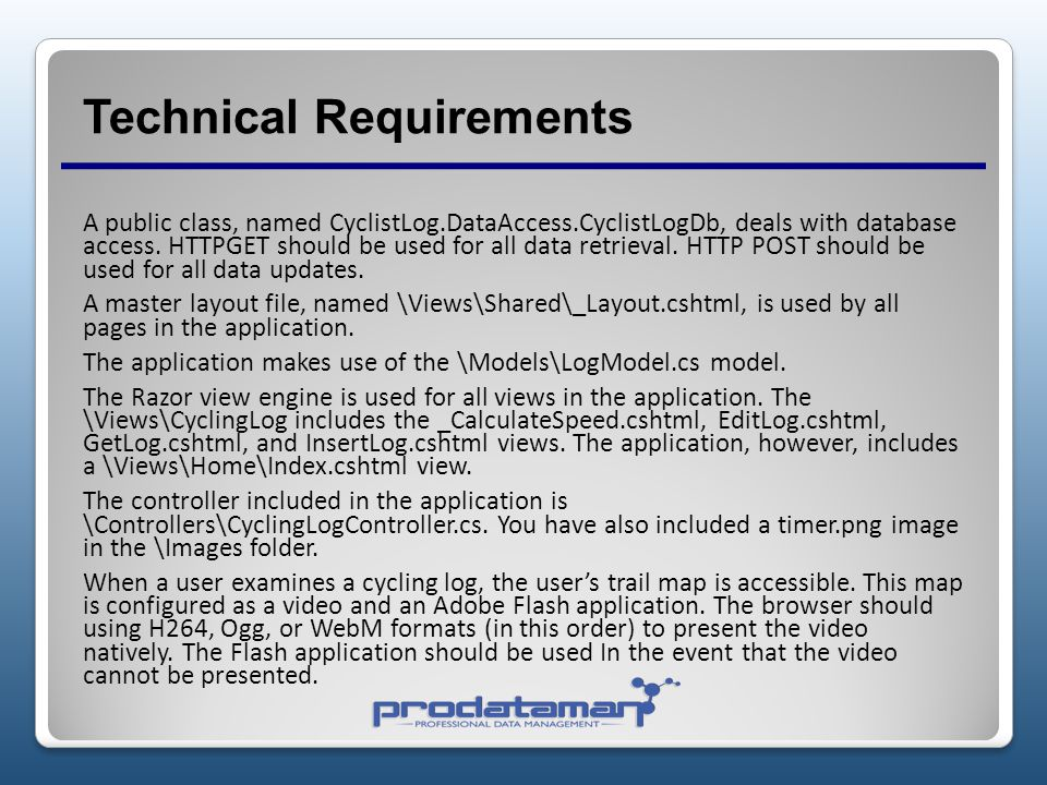Technical Requirements A public class, named CyclistLog.DataAccess.CyclistLogDb, deals with database access.