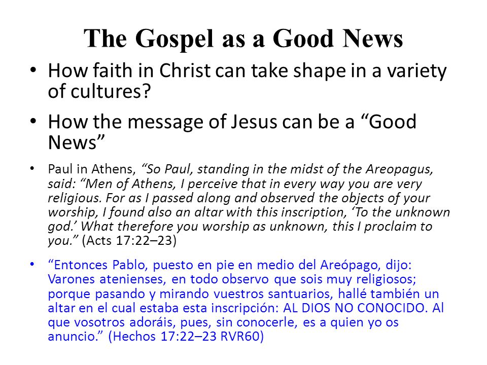 The Gospel as a Good News How faith in Christ can take shape in a variety of cultures.