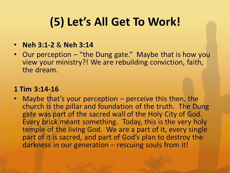 "(5) Let's All Get To Work! Neh 3:1-2 & Neh 3:14 Our perception – ""the Dung gate."" Maybe that is how you view your ministry?! We are rebuilding convict"