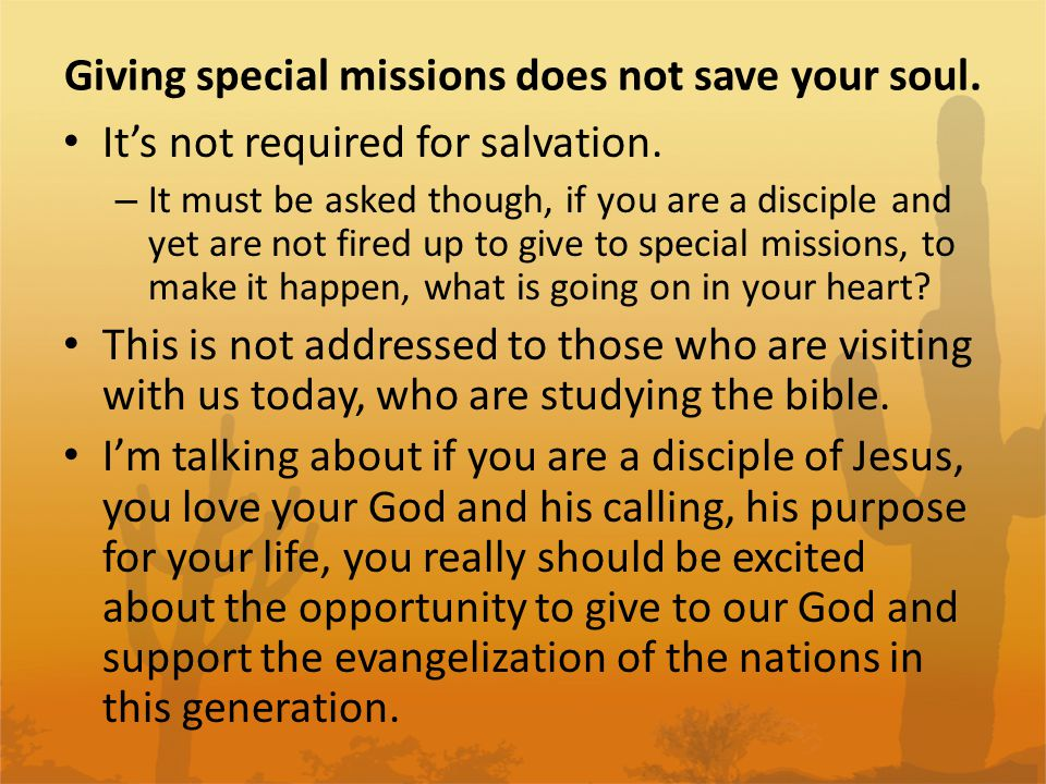 Giving special missions does not save your soul. It's not required for salvation. – It must be asked though, if you are a disciple and yet are not fir
