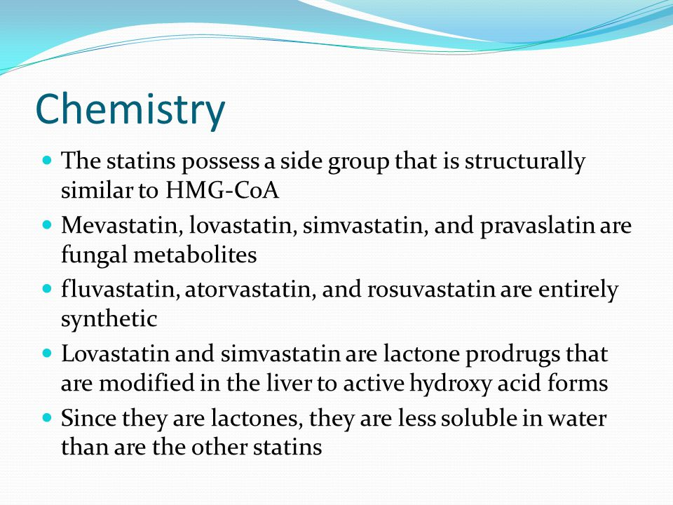 Chemistry The statins possess a side group that is structurally similar to HMG-CoA Mevastatin, lovastatin, simvastatin, and pravaslatin are fungal met