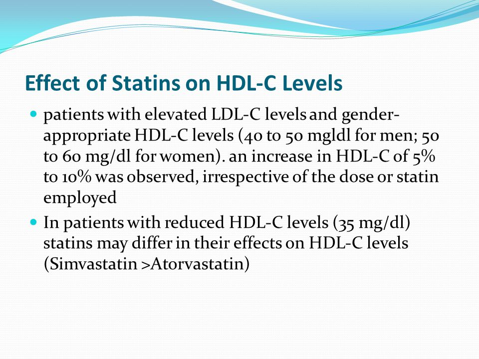 Effect of Statins on HDL-C Levels patients with elevated LDL-C levels and gender- appropriate HDL-C levels (40 to 50 mgldl for men; 50 to 60 mg/dl for