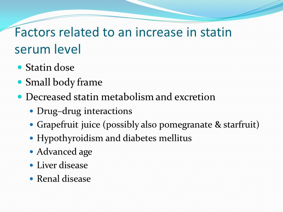 Factors related to an increase in statin serum level Statin dose Small body frame Decreased statin metabolism and excretion Drug–drug interactions Gra
