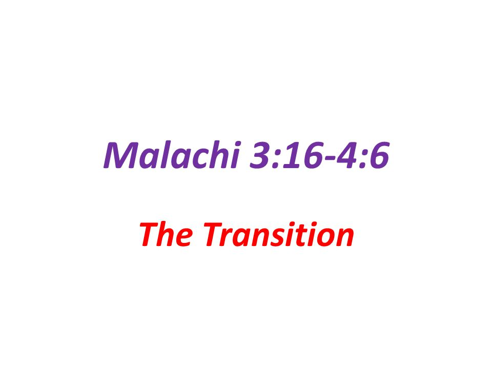 The Last Verses in the OT… Malachi 4:5-6 Behold, I will send you Elijah the prophet before the great and awesome day of the Lord comes.