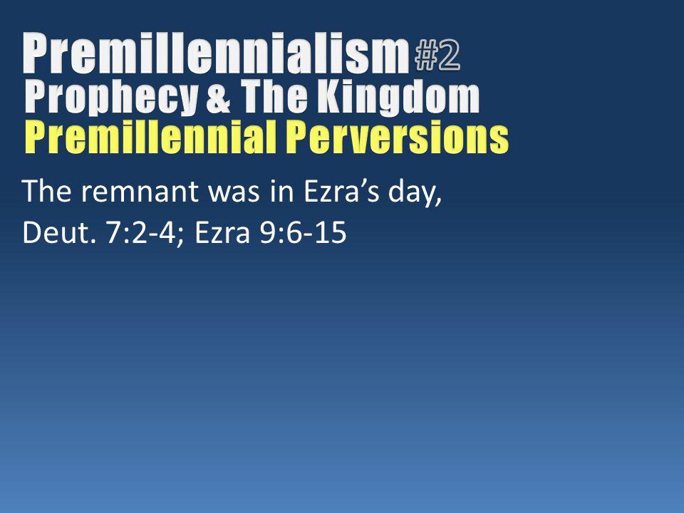 The remnant was in Ezra's day, Deut. 7:2-4; Ezra 9:6-15