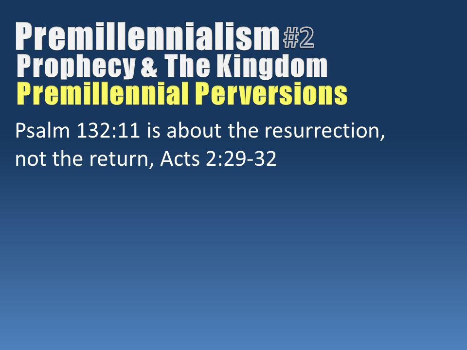 Psalm 132:11 is about the resurrection, not the return, Acts 2:29-32