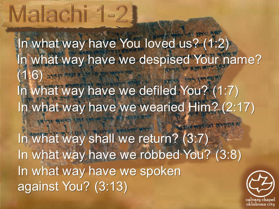 In what way have You loved us? (1:2) In what way have we defiled You? (1:7) In what way have we wearied Him? (2:17) In what way have we despised Your